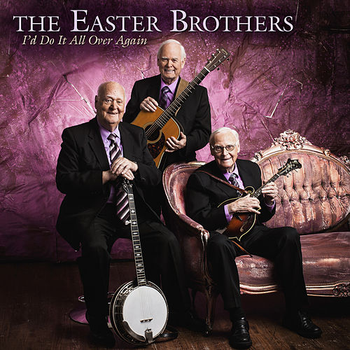 I'd Do It All Over Again by Easter Brothers
