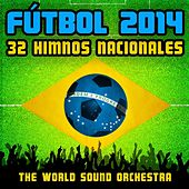Play & Download Fútbol 2014: 32 Himnos Nacionales by World Sound Orchestra | Napster