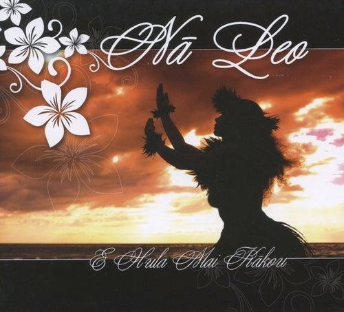 Play & Download E Hula Mai Kakou by Na Leo Pilimehana | Napster