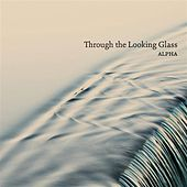 Play & Download Through the Looking Glass by Alpha | Napster