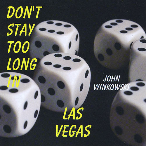 Don't Stay Too Long in Las Vegas by John Winkowski