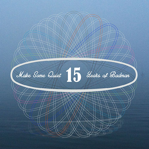 Make Some Quiet - 15 Years of Badman by Various Artists