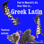 Play & Download You've Heard it All! Now This Is Greek Latin by Various Artists | Napster