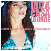 Play & Download Ibiza Casa Lounge (Selected Chill-Out, Chill House & Deep House Tracks) by Various Artists | Napster