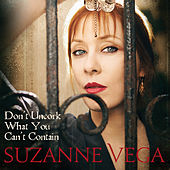 Don't Uncork What You Can't Contain by Suzanne Vega