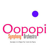 Sonata in A Major for Violin & Piano by Oopopi Symphony Orchestra