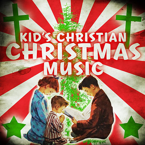 Play & Download Kid's Christian Christmas Music by Various Artists | Napster