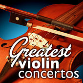 Play & Download Greatest Violin Concertos by Various Artists | Napster