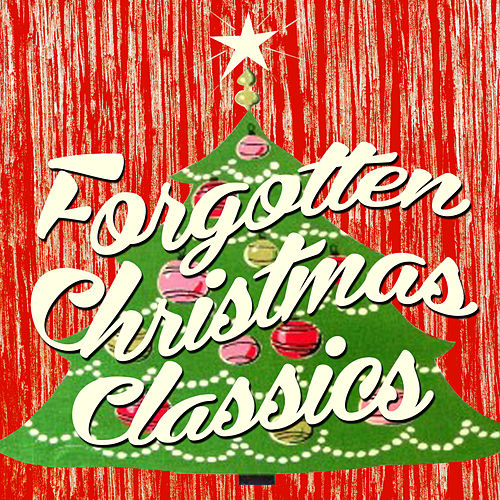 Play & Download Forgotten Christmas Classics by Various Artists | Napster