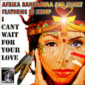 Play & Download I Can't Wait For Your Love by Afrika Bambaataa | Napster