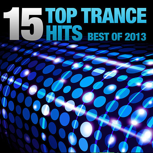 15 Top Trance Hits - Best Of 2013 by Various Artists