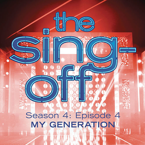 Play & Download The Sing-Off: Season 4, Episode 4- My Generation by Various Artists | Napster
