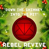 Play & Download Down the Chimney, Into the Pit by Rebel Revive | Napster