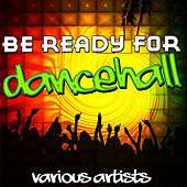Play & Download Be Ready for Dancehall by Various Artists | Napster