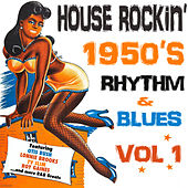 Play & Download House Rockin' 1950s Rhythm & Blues, Vol. 1 by Various Artists | Napster