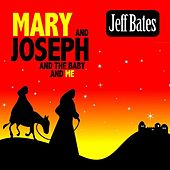 Play & Download Mary and Joseph and the Baby and Me by Jeff Bates | Napster