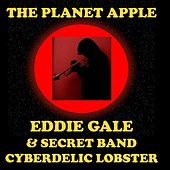 Play & Download The Planet Apple (feat. Eddie Gale Secret Band Cyberdelic Lobster) by Eddie Gale | Napster