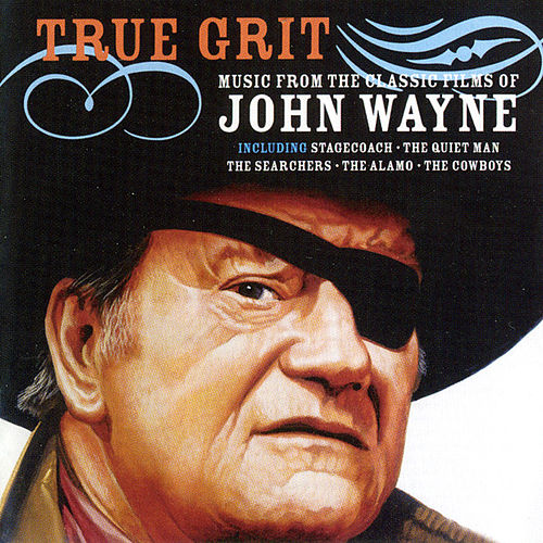 Play & Download True Grit - Music From The Classic Films Of John Wayne by Various Artists | Napster