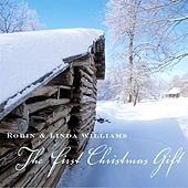 Play & Download The First Christmas Gift  by Robin & Linda Williams | Napster