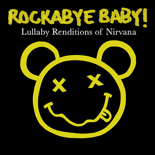 Play & Download Rockabye Baby! Lullaby Renditions Of Nirvana by Rockabye Baby! | Napster