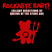 Rockabye Baby! Lullaby Renditions Of Queens Of The Stone Age by Rockabye Baby!