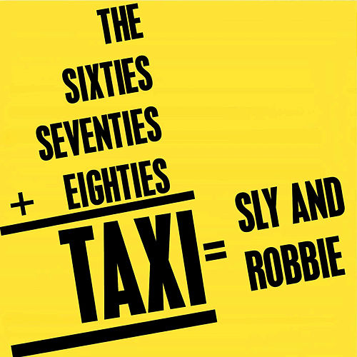 Play & Download The Sixties+Seventies+Eighties=TAXI=Sly & Robbie by Sly and Robbie | Napster