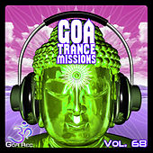 Goa Trance Missions, Vol. 68: Best of Psytrance,Techno, Hard Dance, Progressive, Tech House, Downtempo, EDM Anthems by Various Artists