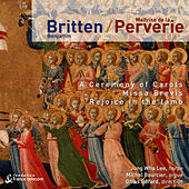 Benjamin Britten: A Ceremony of Carols, Missa Brevis & Rejoice in the Lamb by Various Artists