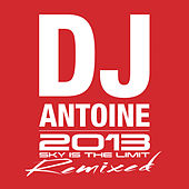 Play & Download Sky Is The Limit (2013 Remixed) by DJ Antoine | Napster
