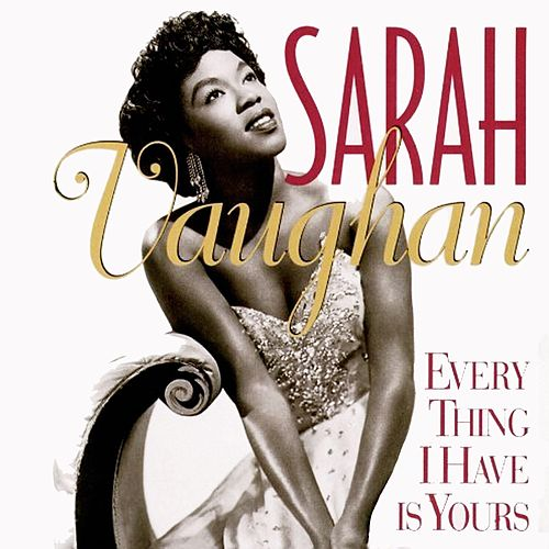 Play & Download Every Thing I Have Is Yours by Sarah Vaughan | Napster