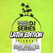 Blanco y Negro DJ Series Latin Edition, Vol. 3 by Various Artists