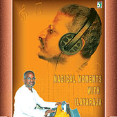 Magical Moments with Ilayaraja by Various Artists