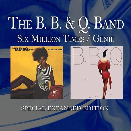 Play & Download Six Million Times / Genie (Special Expanded Edition) by The B.B. & Q. Band | Napster