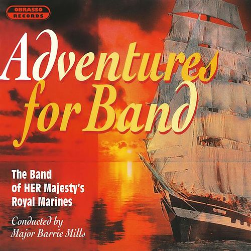 Play & Download Adventures for Band by The Band Of Her Majesty''s Royal Marines | Napster