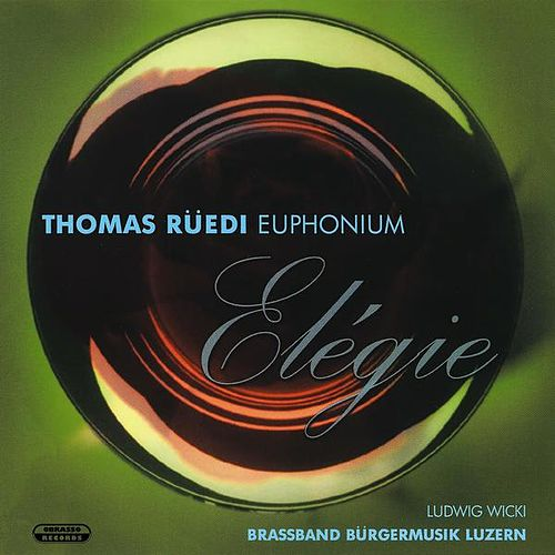 Play & Download Elégie by Ludwig Wicki Brass Band Bürgermusik Luzern | Napster