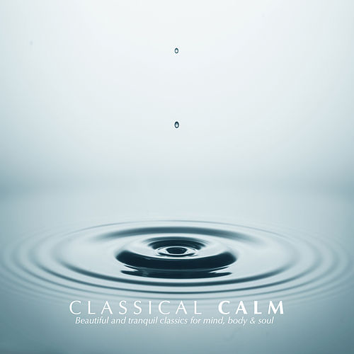 Play & Download Classical Calm by Various Artists | Napster