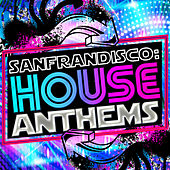 Sanfrandisco: House Anthems by Various Artists