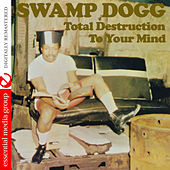 Play & Download Total Destruction To Your Mind by Swamp Dogg | Napster