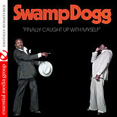 Play & Download Finally Caught up with Myself (Digitally Remastered) by Swamp Dogg | Napster