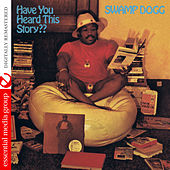 Have You Heard This Story?? (Digitally Remastered) by Swamp Dogg