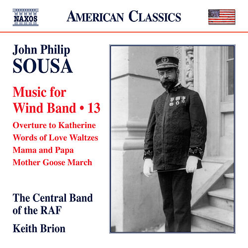 Play & Download Sousa: Music for Wind Band, Vol. 13 (Arr. Keith Brion for Wind Band) by The Central Band Of The Royal Air Force | Napster