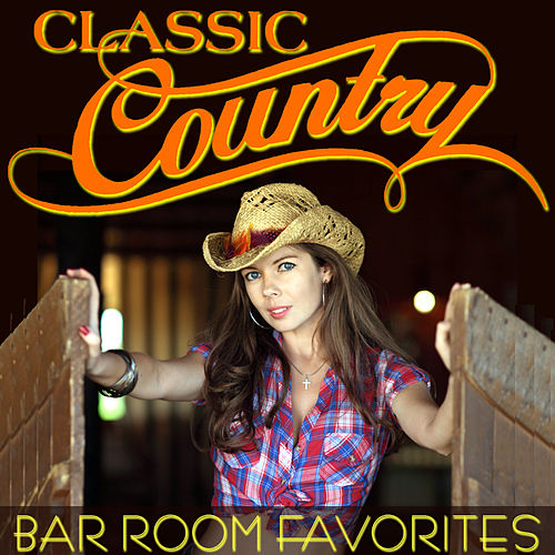 Classic Country - Bar Room Favorites by Various Artists