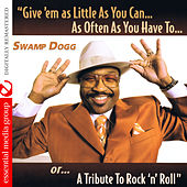 Play & Download Give 'Em as Little as You Can… as Often as You Have To.. Or... A Tribute to Rock 'N' Roll (Digitally Remastered) by Swamp Dogg | Napster