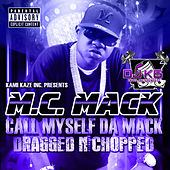 Play & Download Call Myself da Mack (Dragged n Chopped) by M.C. Mack | Napster