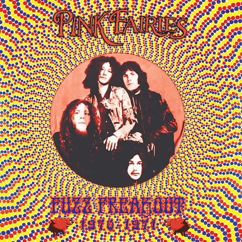 Play & Download Fuzz Freakout 1970-1971 by The Pink Fairies | Napster