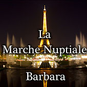 Play & Download La Marche Nuptiale by Barbara | Napster