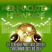 Play & Download Weihnachten Hitparade – Die Schlager Party Hits unterm Christbaum 2013 bis 2014 by Various Artists | Napster