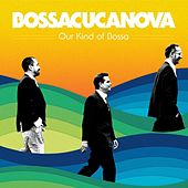 Our Kind of Bossa by BossaCucaNova
