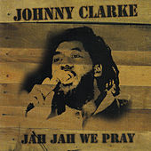 Play & Download Jah Jah We Pray by Johnny Clarke | Napster
