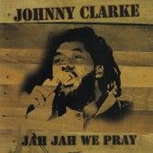 Jah Jah We Pray by Johnny Clarke